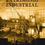 En Zaragoza desde el 25 de mayo al 3 de Julio la Exposición de 100 elementos de Patrimonio Industrial de TICCIH