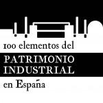 Balance positivo de la exposición 100 elementos del patrimonio industrial en España