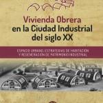 Libro sobre Vivienda obrera en la ciudad industrial del siglo XX con las ponencias del congreso de TICCIH España
