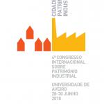 IV CONGRESSO INTERNACIONAL SOBRE PATRIMÓNIO INDUSTRIAL, Universidade Aveiro- Portugal 28 a 30 Junho 2018