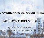 I Jornadas Ibero Americanas  de Jóvenes Investigadores en Patrimonio Industrial en Évora ( Portugal)  del 8 a 10 noviembre de 2018- Call for Papers