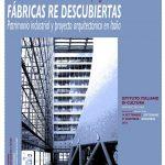 Fábricas Recuperadas. Patrimonio industrial y proyectos de arquitectura en Italia. Exposicion Santiago de Chile Congreso TICCIH 14 septiembre 2018
